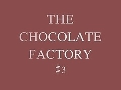 The Chocolate Factory #3(chocolate Creampie)